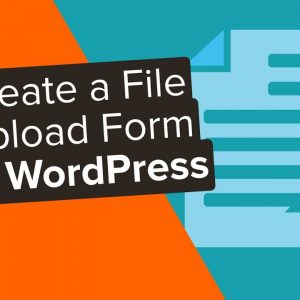 How to Create a File Upload Form in WordPress in 2021 (Step by Step)