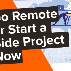 How to Go Remote or Start a Side Project Now